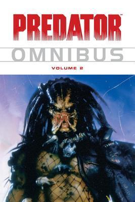 Predator Omnibus Volume 2 by Randy Stradley, Andrew Vachss, John Arcudi