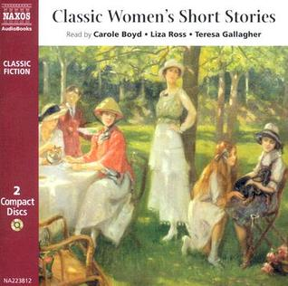 Classic Womens Short Stories by Virginia Woolf, Carole Boyd, Lisa Ross, Katherine Mansfield, Kate Chopin, Teresa Gallagher