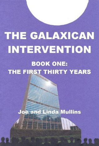 The Galaxican Intervention Book One by Joe and Linda Mullins, Patrick LoBrutto, Betsy Mitchell