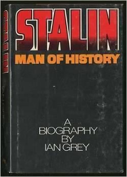 Stalin, Man of History by Ian Grey