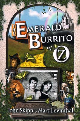 The Emerald Burrito of Oz by Marc Levinthal, John Skipp
