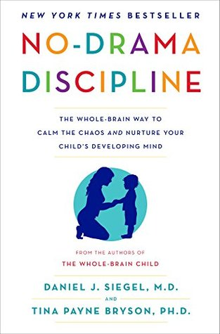 No-Drama Discipline: The Whole-Brain Way to Calm the Chaos and Nurture Your Child's Developing Mind by Tina Payne Bryson, Daniel J. Siegel