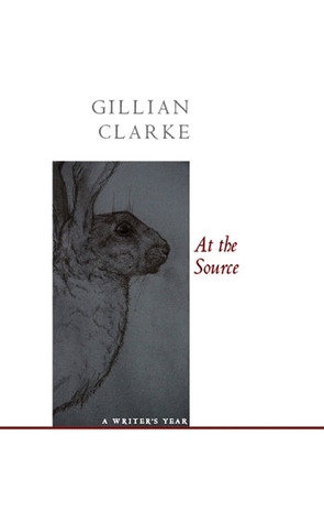 At the Source: A Writer's Year by Gillian Clarke
