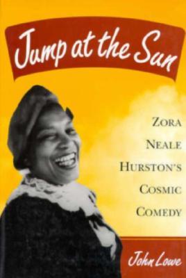 Jump at the Sun: Zora Neale Hurston's Cosmic Comedy by John Lowe