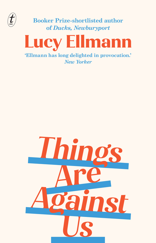 Things Are Against Us by Lucy Ellmann