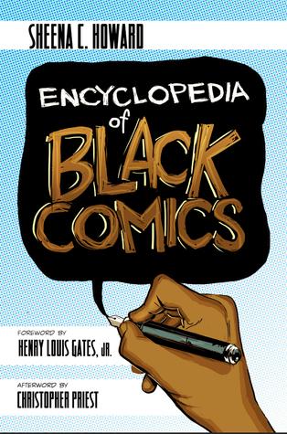 Encyclopedia of Black Comics by Christopher J. Priest, Sheena C. Howard, Henry Louis Gates Jr.
