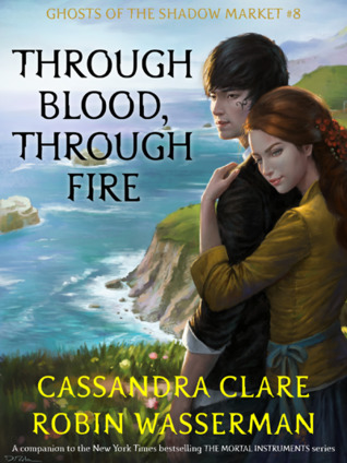 Through Blood, Through Fire by Robin Wasserman, Cassandra Clare