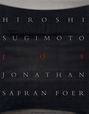 Joe by Takaaki Matsumoto, Hiroshi Sugimoto, Jonathan Safran Foer