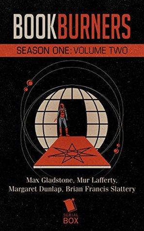 Bookburners: Season One Volume Two (Bookburners #1.9-1.16) by Mur Lafferty, Max Gladstone, Margaret Dunlap, Brian Francis Slattery