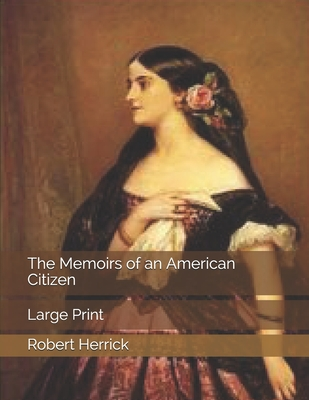 The Memoirs of an American Citizen: Large Print by Robert Herrick