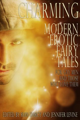 Charming: Modern Erotic Fairy Tales For Gay Men And Those Who Love Them by Alexander Wilder, Shanna Germain, Jennifer Levine, Sasha Payne, N.C.N., Rian Darcy, Sarah Ellis, Clio Yue, Evey Brett, Hero Freyr