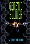 Genetic Soldier by George Turner