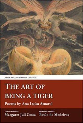 The Art of Being a Tiger by Ana Luísa Amaral, Paulo de de Medeiros, Margaret Jull Costa