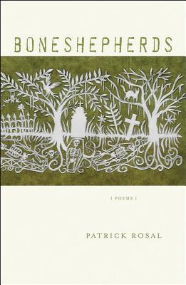 Boneshepherds: Poems by Patrick Rosal