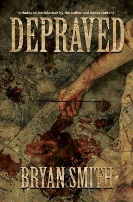 Depraved by Bryan Smith