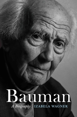 Bauman: A Biography by Izabela Wagner