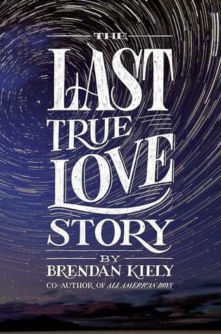 The Last True Love Story by Brendan Kiely