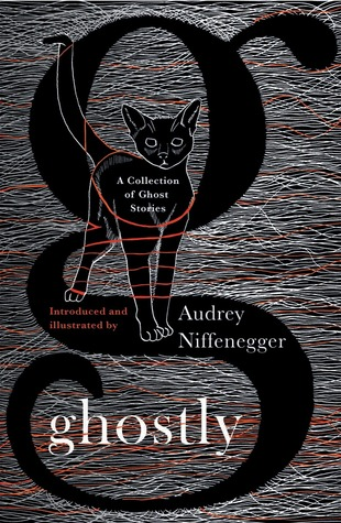 Ghostly: A Collection of Ghost Stories by Audrey Niffenegger