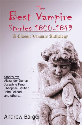 The Best Vampire Stories 1800-1849: A Classic Vampire Anthology by Théophile Gautier, Alexandre Dumas, Andrew Barger, Arthur Young, Ernst Raupach, John William Polidori, Robert Sands, J. Sheridan Le Fanu