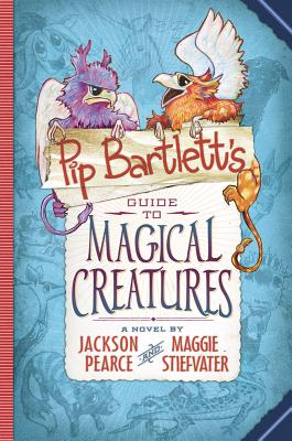 Pip Bartlett's Guide to Magical Creatures by Jackson Pearce, Maggie Stiefvater