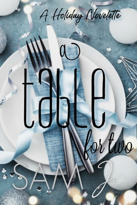 A Table For Two: A Holiday Novelette by J.