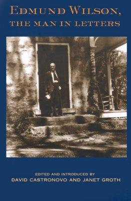 Edmund Wilson, the Man in Letters by Edmund Wilson