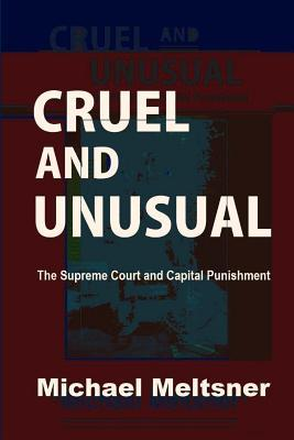 Cruel and Unusual: The Supreme Court and Capital Punishment by Michael Meltsner, Evan Mandery