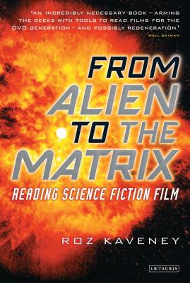 From Alien to the Matrix: Reading Science Fiction Film by Roz Kaveney