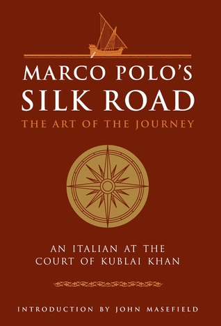 Marco Polo's Silk Road: The Art of the Journey - An Italian at the Court of Kublai Khan by John Masefield, Marco Polo
