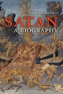 Satan: A Biography by Henry Ansgar Kelly