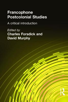 Francophone Postcolonial Studies: A Critical Introduction by David Murphy, Charles Forsdick