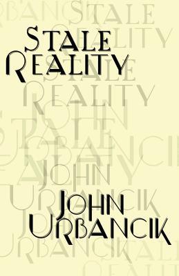Stale Reality by John Urbancik
