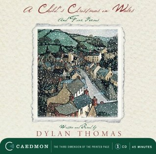 A Child's Christmas in Wales & Five Poems by Dylan Thomas