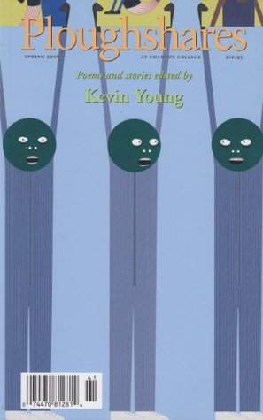 Ploughshares Spring 2006 Guest-Edited by Kevin Young by Kevin Young, Kelle Groom, Campbell McGrath, Bob Hicok, Mary Gordon, Barry Gifford, Don Bogen, Dean Young, Ploughshares, Natasha Trethewey, Ander Monson