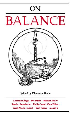 On Balance by Nathalie Kelley, Katherine Angel, Eve Peyser, Cate Meredith, Sarah Nicole Prickett, Randon Rosenbohm, Charlotte Shane, Britt Julious, Merritt K., Emily Gould