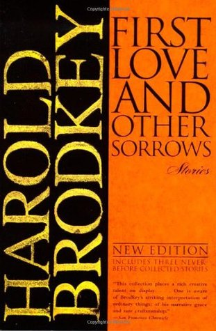First Love and Other Sorrows: Stories by Harold Brodkey