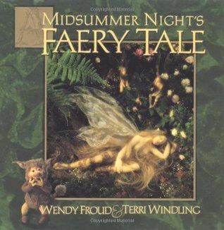 A Midsummer Night's Faery Tale by Wendy Froud, Terri Windling