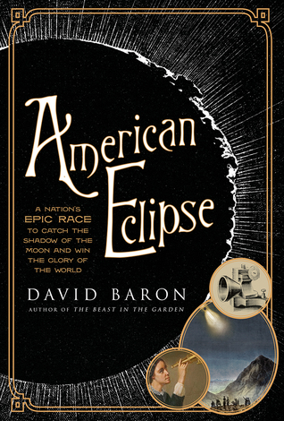 American Eclipse: A Nation's Epic Race to Catch the Shadow of the Moon and Win the Glory of the World by David Baron