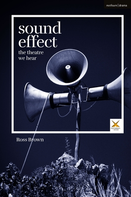 Sound Effect: The Theatre We Hear by Ross Brown