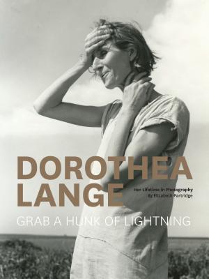 Dorothea Lange: Grab a Hunk of Lightning by Elizabeth Partridge
