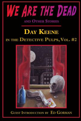 We Are the Dead and Other Stories: Day Keene in the Detective Pulps Volume II by Day Keene