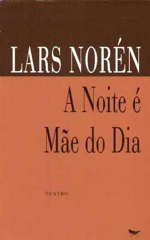 A Noite é Mãe do Dia by Lars Norén
