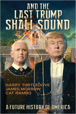 And the Last Trump Shall Sound: A Future History of America by Harry Turtledove, James Morrow, Cat Rambo