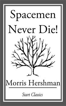 Spacemen Never Die! by Morris Hershman