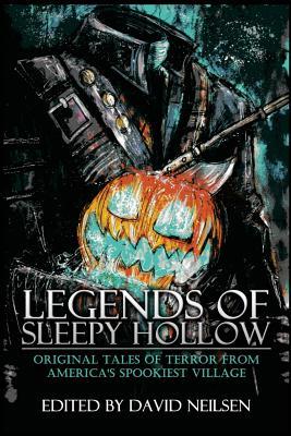 Legends of Sleepy Hollow: Original Tales of Terror From America's Spookiest Village by David Neilsen