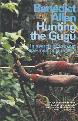 Hunting the Gugu by Benedict Allen