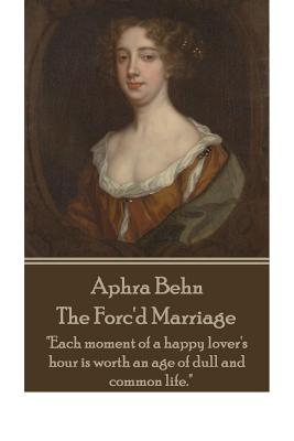 """Aphra Behn - The Forc'd Marriage: """"each Moment of a Happy Lover's Hour Is Worth an Age of Dull and Common Life."""" by Aphra Behn"""