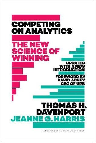 Competing on Analytics: Updated, with a New Introduction: The New Science of Winning by Jeanne G. Harris, Thomas H. Davenport