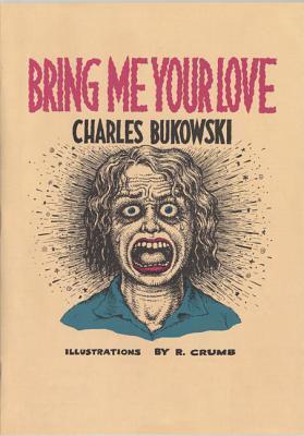 Bring Me Your Love by Charles Bukowski, Robert Crumb