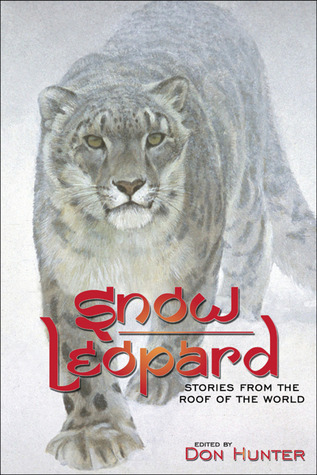 Snow Leopard: Stories from the Roof of the World by Don Hunter